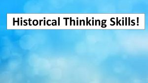 Historical Thinking Skills Historical Causation Why did the
