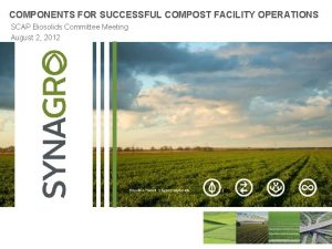 COMPONENTS FOR SUCCESSFUL COMPOST FACILITY OPERATIONS SCAP Biosolids