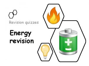 Revision quizzes Energy revision Quiz 1 Copy and
