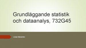 Grundlggande statistik och dataanalys 732 G 45 Linda