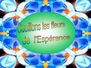 CUEILLONS LES FLEURS DE LESPRANCE ET RALLUMONS NOTRE