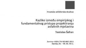 Hrvatsko asfaltersko drutvo Razlike izmeu empirijskog i fundamentalnog