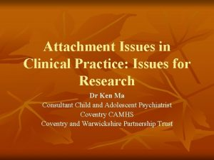 Attachment Issues in Clinical Practice Issues for Research