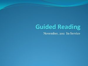 Guided Reading November 2011 InService What is Guided