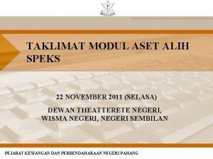 TAKLIMAT MODUL ASET ALIH SPEKS 22 NOVEMBER 2011