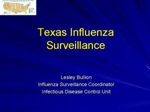 Texas Influenza Surveillance Lesley Bullion Influenza Surveillance Coordinator