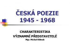 ESK POEZIE 1945 1968 CHARAKTERISTIKA VZNAMN PEDSTAVITEL Mgr
