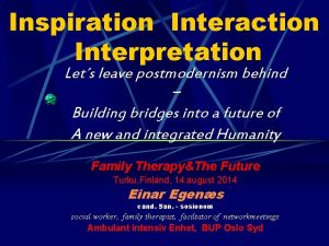 Inspiration Interaction Interpretation Lets leave postmodernism behind Building