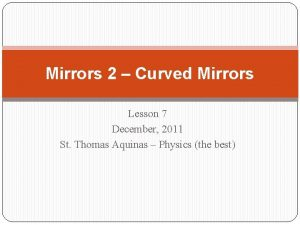 Mirrors 2 Curved Mirrors Lesson 7 December 2011
