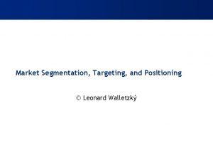 Market Segmentation Targeting and Positioning Leonard Walletzk Company