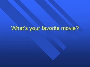 Whats your favorite movie Whats your favorite movie