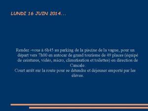 LUNDI 16 JUIN 2014 Rendez vous 6 h
