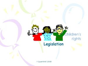 Childrens Rights Legislation Y Quaintrell 2008 Legislation relating