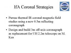 If A Coronal Strategies Pursue thermal IR coronal