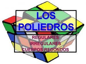LOS POLIEDROS REGULARES IRREGULARES CUERPOS REDONDOS JUSTIFICACIN DEL