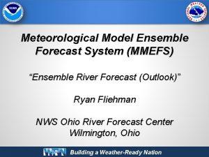 Meteorological Model Ensemble Forecast System MMEFS Ensemble River