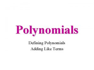 Polynomials Defining Polynomials Adding Like Terms Vocabulary Monomials