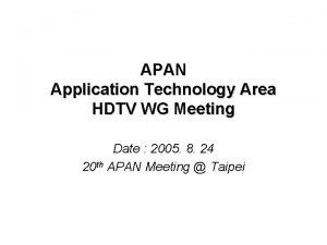 APAN Application Technology Area HDTV WG Meeting Date