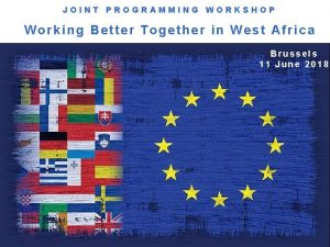 JOINT PROGRAMMING WORKSHOP Working Better Together in West