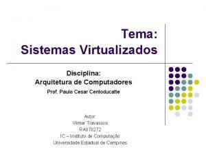 Tema Sistemas Virtualizados Disciplina Arquitetura de Computadores Prof