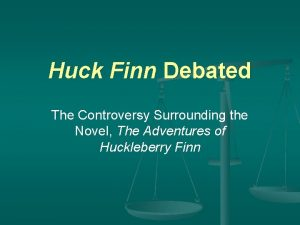 Huck Finn Debated The Controversy Surrounding the Novel