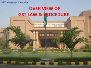 GST Awareness Campaign OVER VIEW OF GST LAW