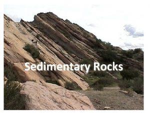 Sedimentary Rocks Where do sedimentary rocks come from