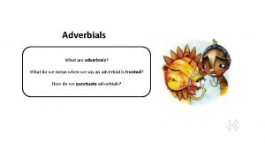 Adverbials What are adverbials What do we mean