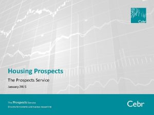Housing Prospects The Prospects Service January 2015 The
