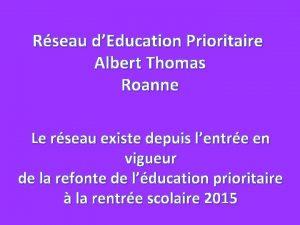 Rseau dEducation Prioritaire Albert Thomas Roanne Le rseau