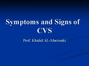 Symptoms and Signs of CVS Prof Khalid ALMarzouki