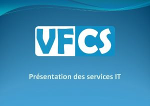Prsentation des services IT Prsentation La socit VFCS
