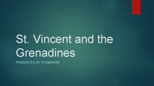 St Vincent and the Grenadines PRESENTED BY SVGMARAD
