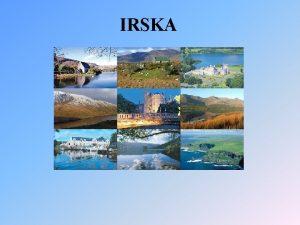 IRSKA Sploni podatki Uradno ime Republika Irska Himna