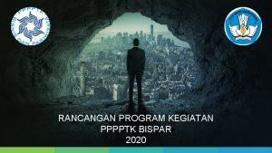 RANCANGAN PROGRAM KEGIATAN PPPPTK BISPAR 2020 MATRIKS KEGIATAN