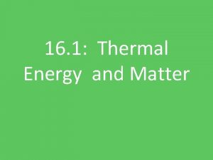 16 1 Thermal Energy and Matter Heat Heat