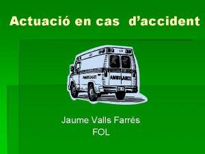 Actuaci en cas daccident Jaume Valls Farrs FOL