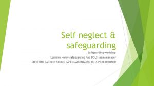 Self neglect safeguarding Safeguarding workshop Lorraine Henry safeguarding