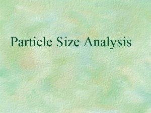 Particle Size Analysis Importance The particle size of