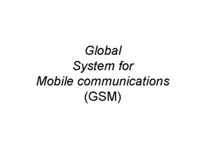 Global System for Mobile communications GSM Global System