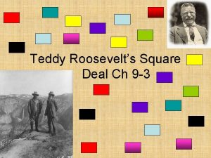 Teddy Roosevelts Square Deal Ch 9 3 Teddy