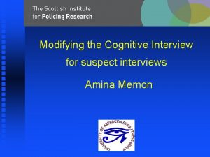 Modifying the Cognitive Interview for suspect interviews Amina