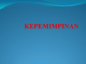 KEPEMIMPINAN DEFINISI KEPEMIMPINAN TERRY TEAD HOYT KEPEMIMPINAN YAITU
