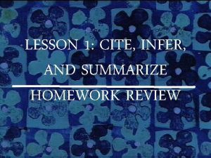 LESSON 1 CITE INFER AND SUMMARIZE HOMEWORK REVIEW