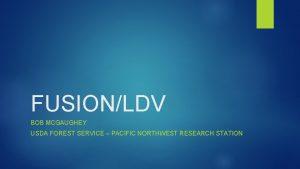 FUSIONLDV BOB MCGAUGHEY USDA FOREST SERVICE PACIFIC NORTHWEST
