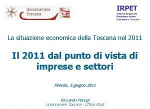 IRPET Istituto Regionale Programmazione Economica Toscana La situazione