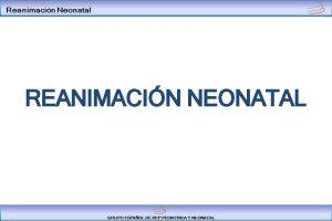 REANIMACIN NEONATAL INTRODUCCIN 5 10 de los recin