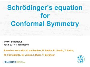 Schrdingers equation for Conformal Symmetry Volker Schomerus IGST