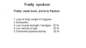 Frailty syndrom Frailty weak bone prone to fracture