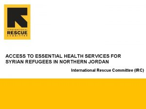ACCESS TO ESSENTIAL HEALTH SERVICES FOR SYRIAN REFUGEES